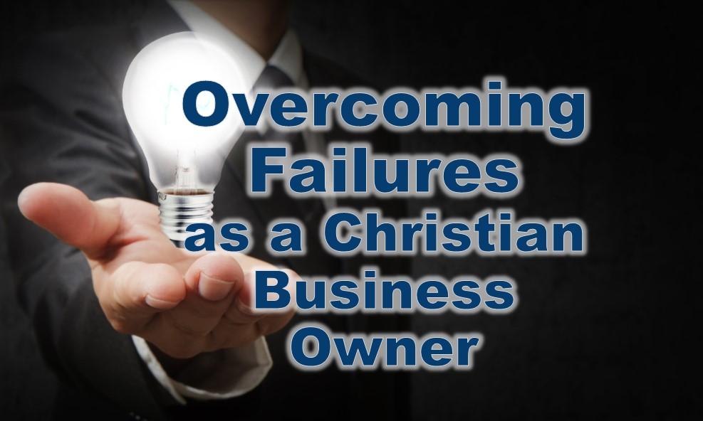 overcoming failures as a Christian entrepreneur