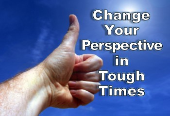 changing perspective when tough times hit business