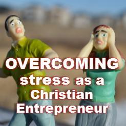 overcoming stress as a Christian entrepreneur