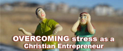 overcoming stress as a Christian business owner