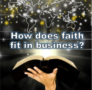 How does faith fit into business?