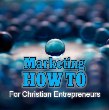 marketing how to for Christian entrepreneurs