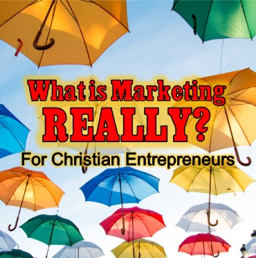 Marketing Redefined for the Christian Entrepreneur