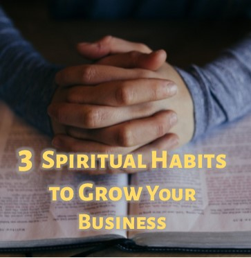 3 Spiritual Habits to Grow Your Business