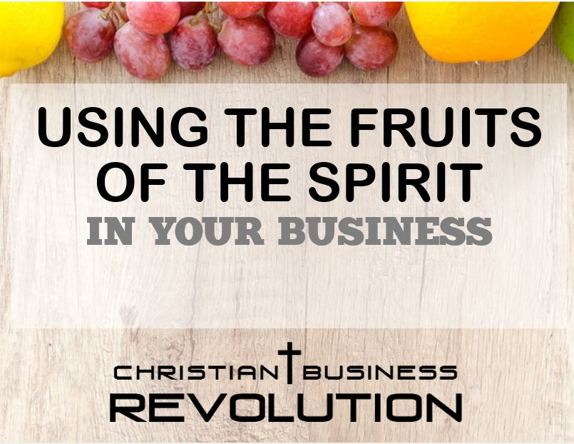 Using the Fruits of the Spirit in Your Business – Series Intro